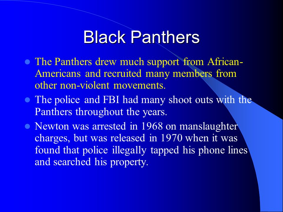 Black Panthers The Panthers drew much support from African-Americans and recruited many members from other non-violent movements.