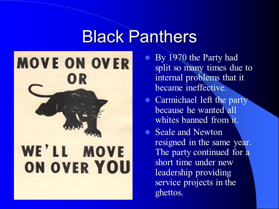 Black Panthers By 1970 the Party had split so many times due to internal problems that it became ineffective.