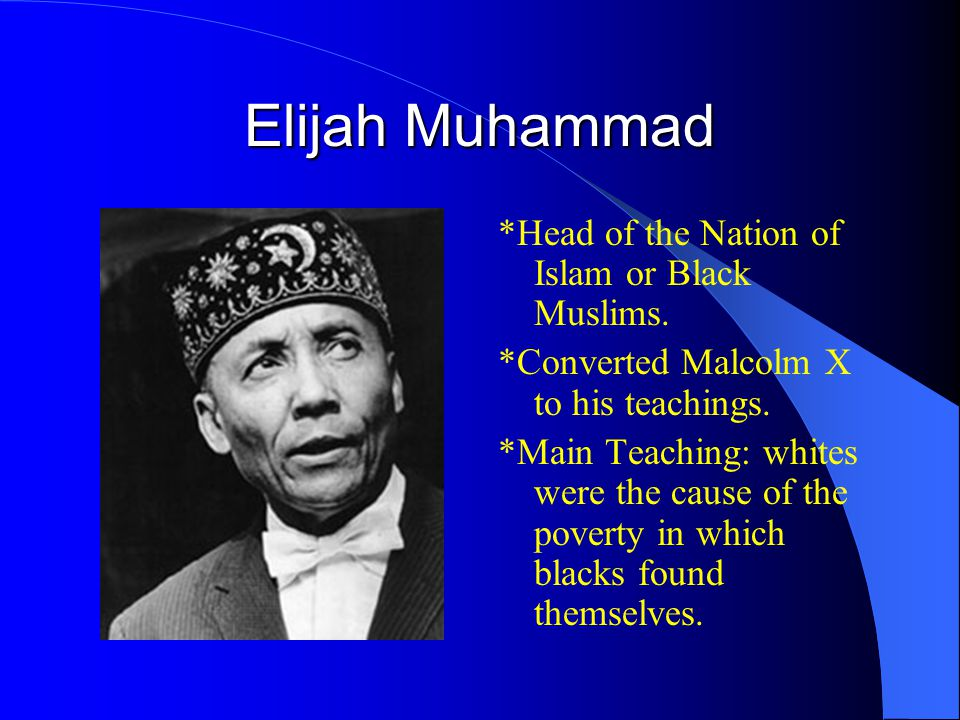 Elijah Muhammad *Head of the Nation of Islam or Black Muslims.