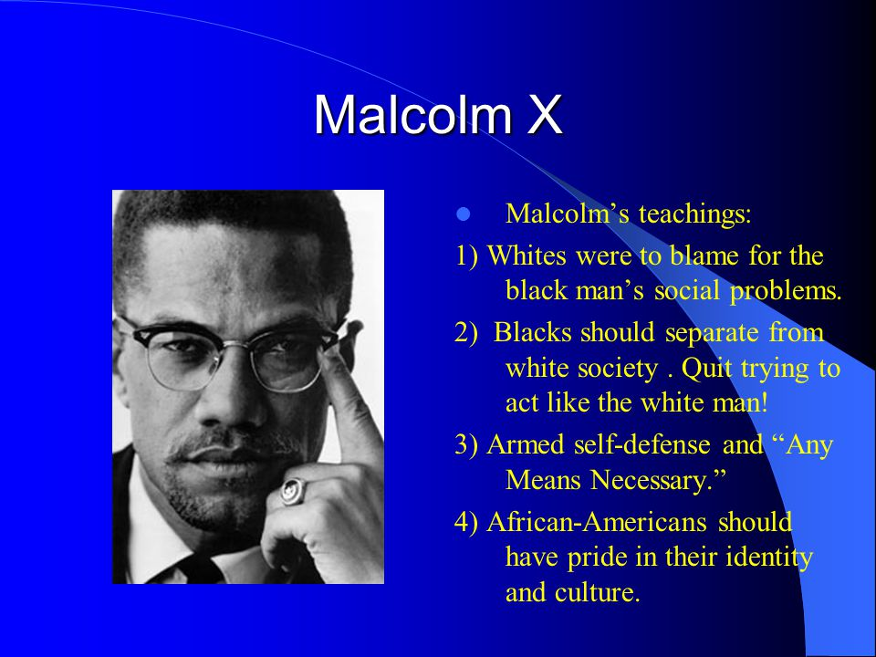 Malcolm X Malcolm's teachings: