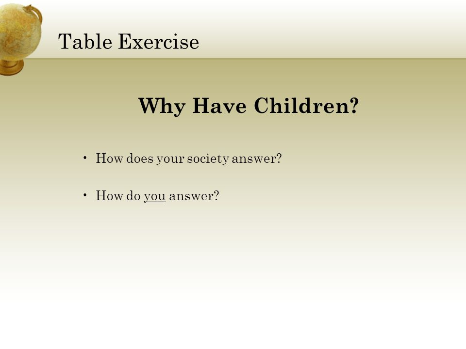 Table Exercise Why Have Children How does your society answer