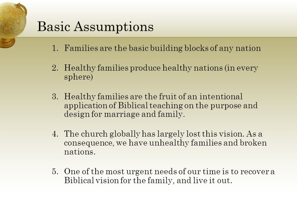 Basic Assumptions Families are the basic building blocks of any nation