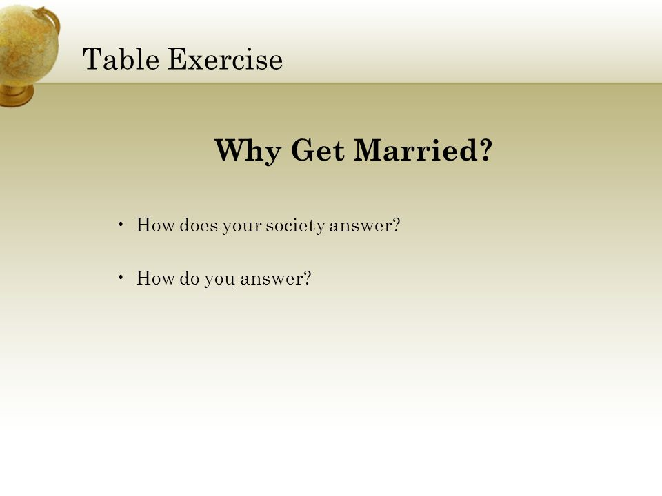 Table Exercise Why Get Married How does your society answer