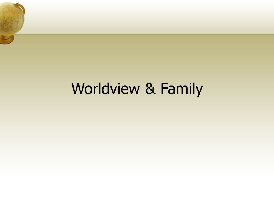 Worldview & Family