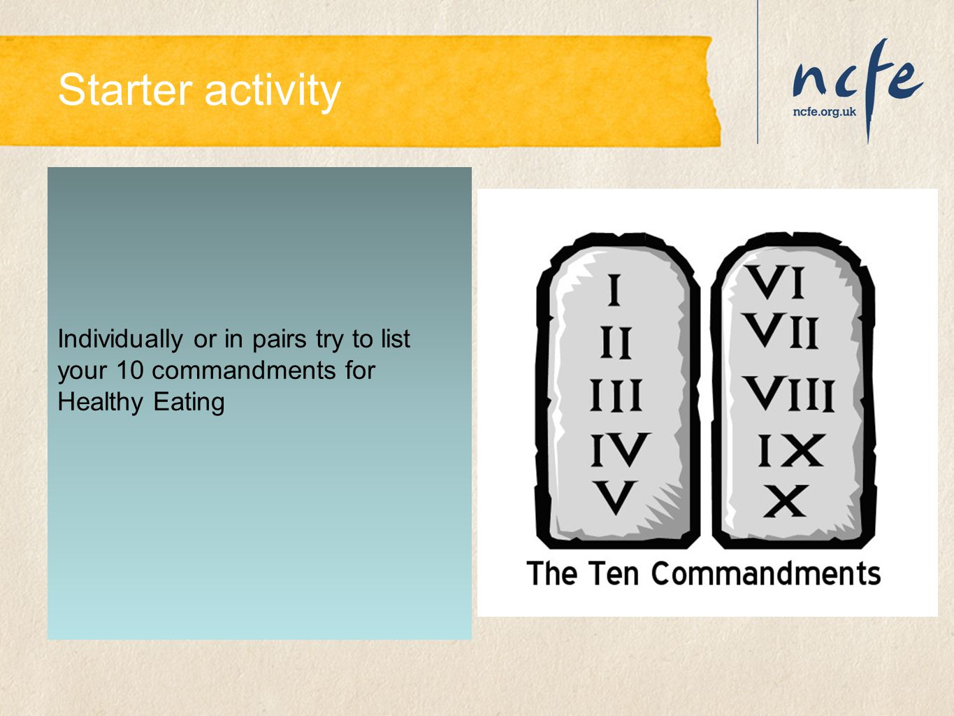 Starter activity Individually or in pairs try to list your 10 commandments for Healthy Eating