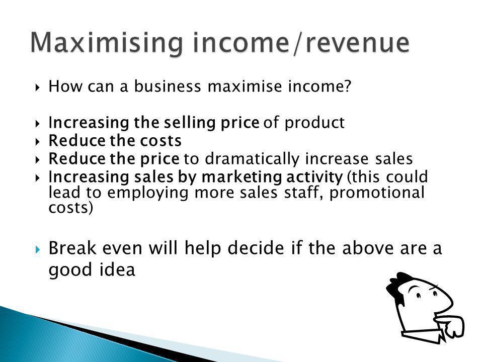 Maximising income/revenue