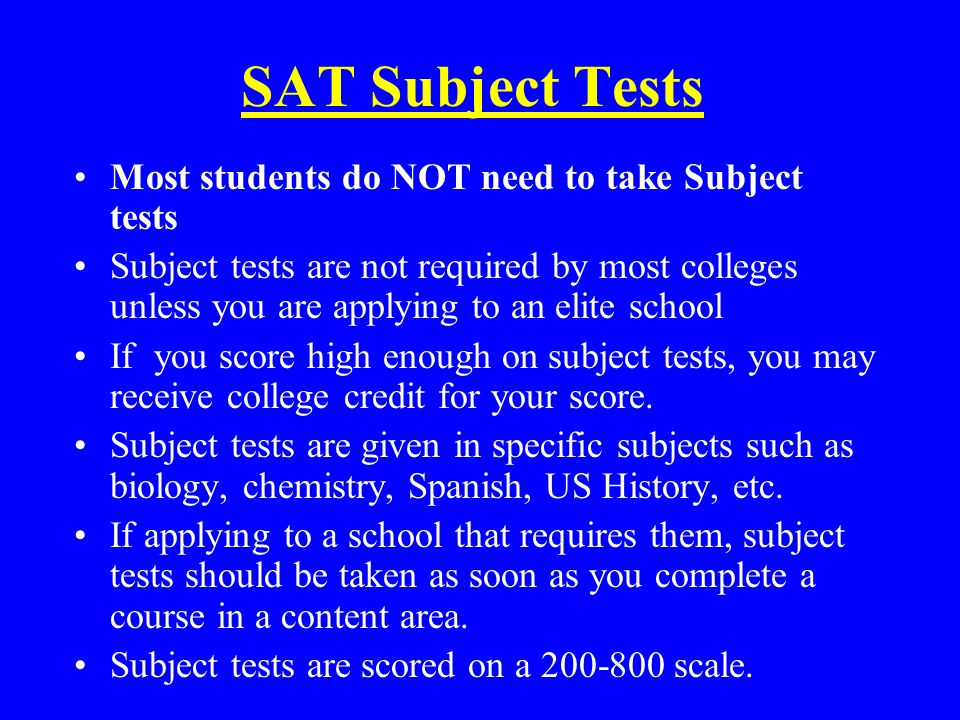 SAT Subject Tests Most students do NOT need to take Subject tests