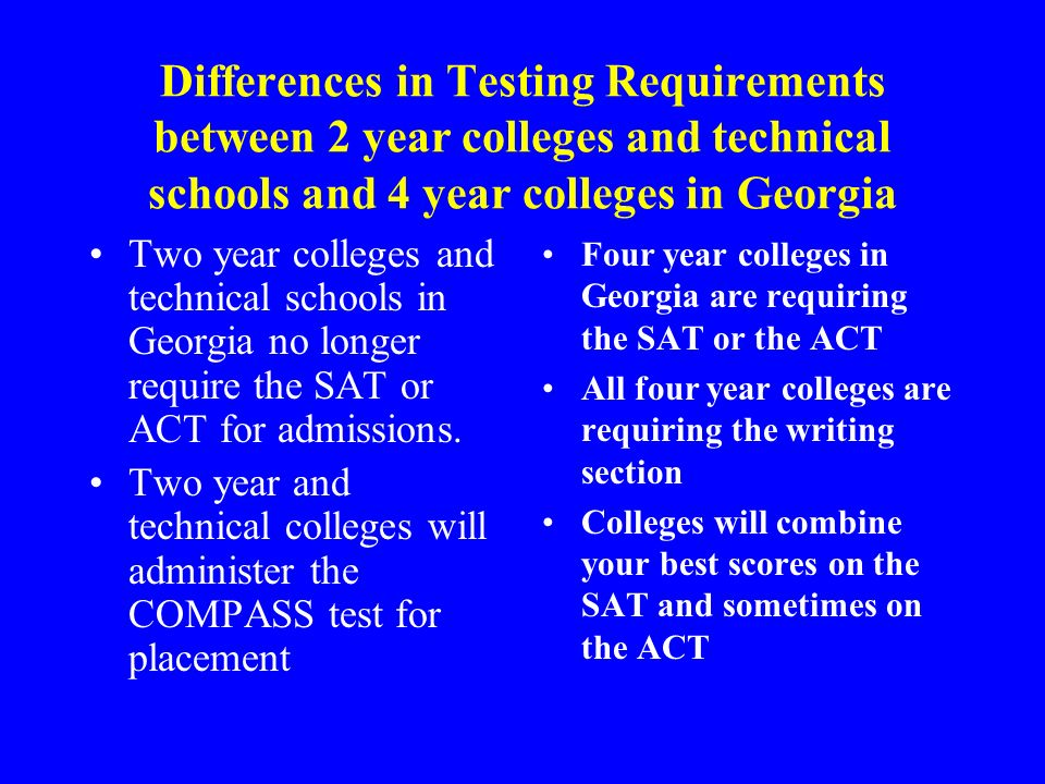 Differences in Testing Requirements between 2 year colleges and technical schools and 4 year colleges in Georgia