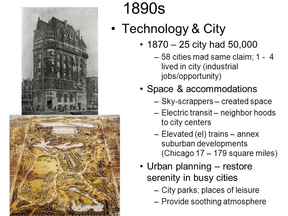 1890s Technology & City 1870 – 25 city had 50,000