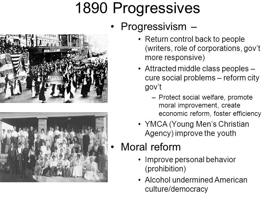 1890 Progressives Progressivism – Moral reform