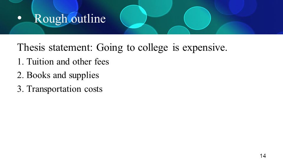 Rough outline Thesis statement: Going to college is expensive.