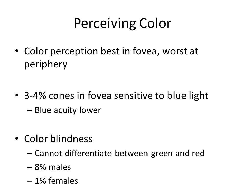 Perceiving Color Color perception best in fovea, worst at periphery