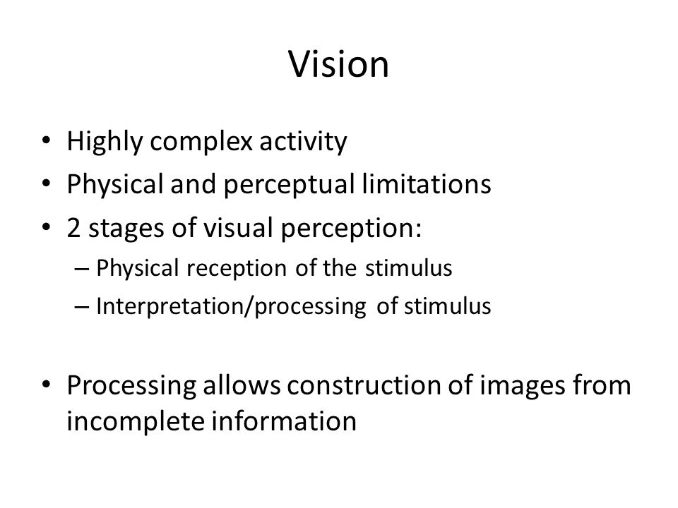 Vision Highly complex activity Physical and perceptual limitations