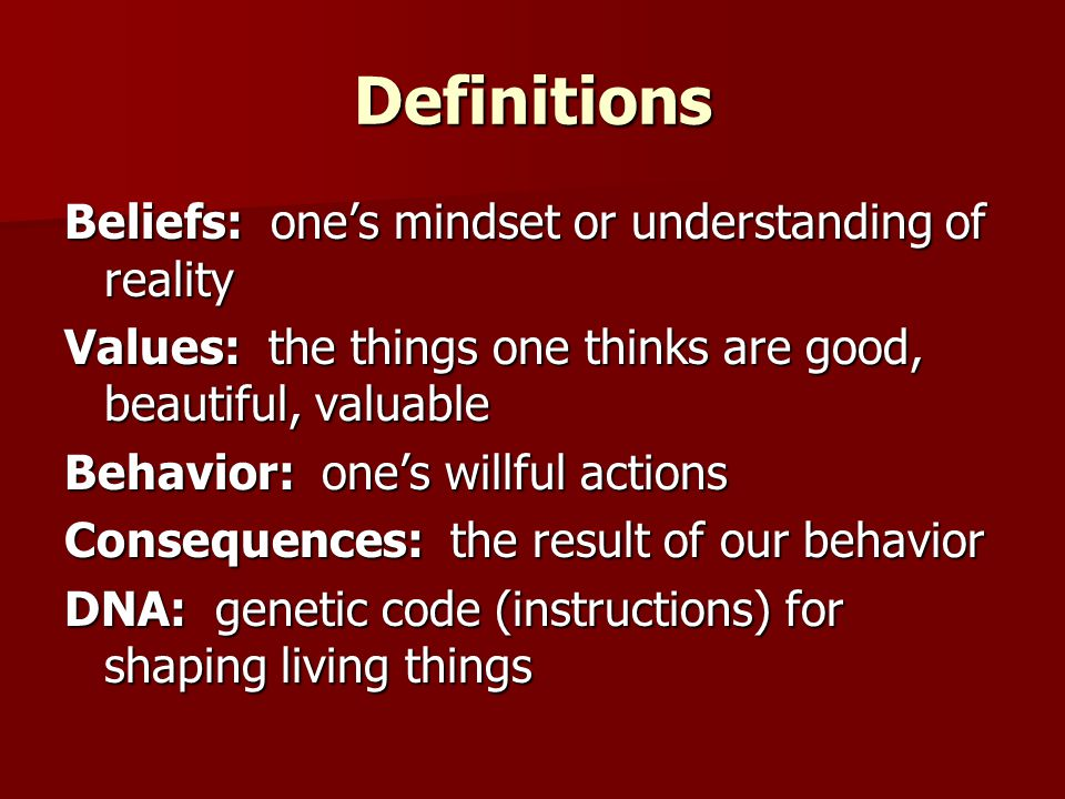 Definitions Beliefs: one's mindset or understanding of reality