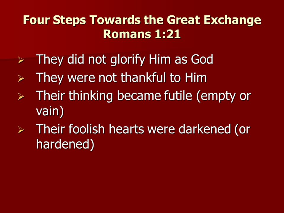 Four Steps Towards the Great Exchange Romans 1:21