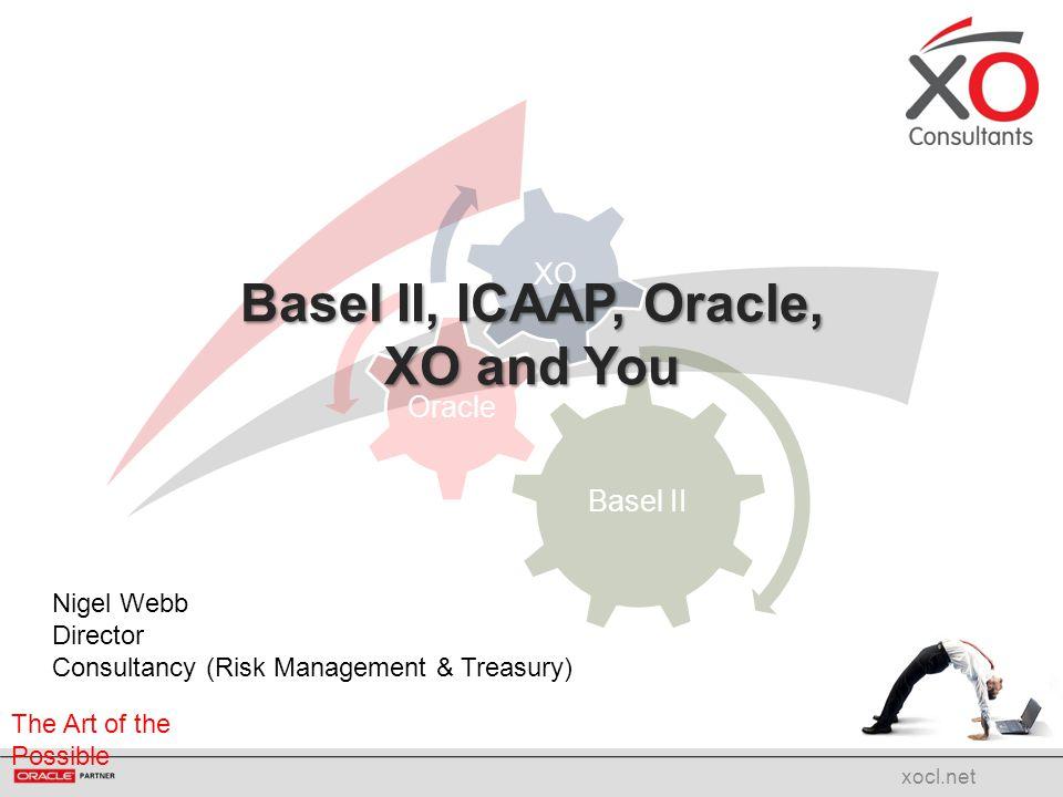 Basel II, ICAAP, Oracle, XO and You