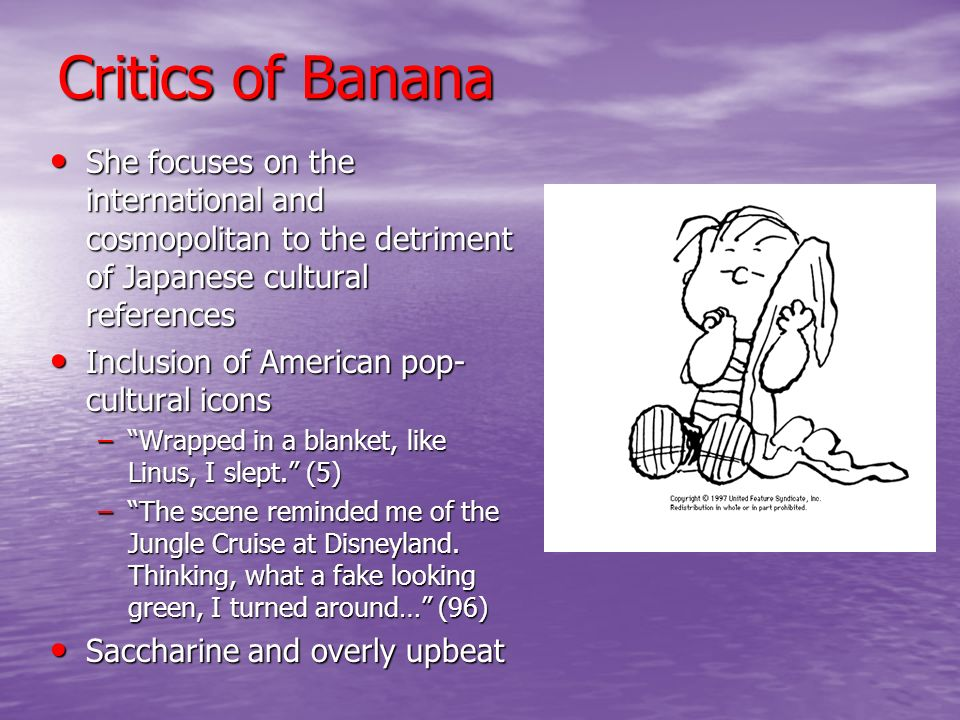 Critics of Banana She focuses on the international and cosmopolitan to the detriment of Japanese cultural references.