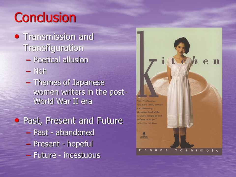 Conclusion Transmission and Transfiguration Past, Present and Future