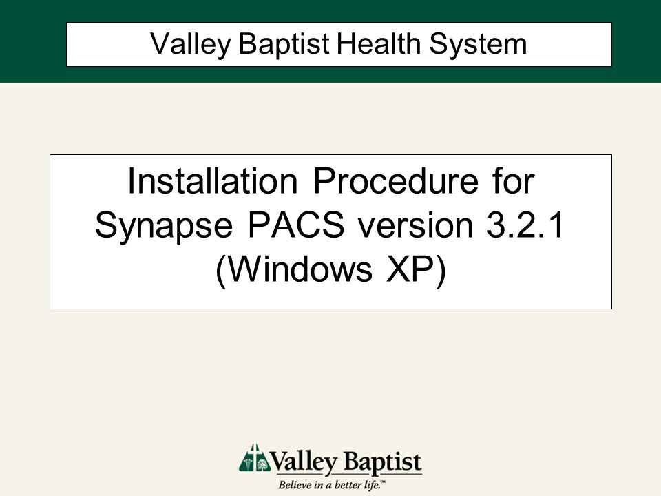 Installation Procedure for Synapse PACS version 3.2.1 (Windows XP)