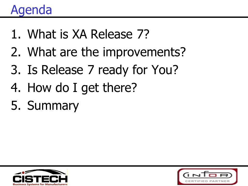 Agenda What is XA Release 7 What are the improvements Is Release 7 ready for You How do I get there
