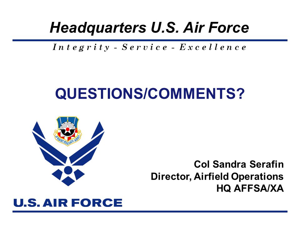 QUESTIONS/COMMENTS Col Sandra Serafin Director, Airfield Operations