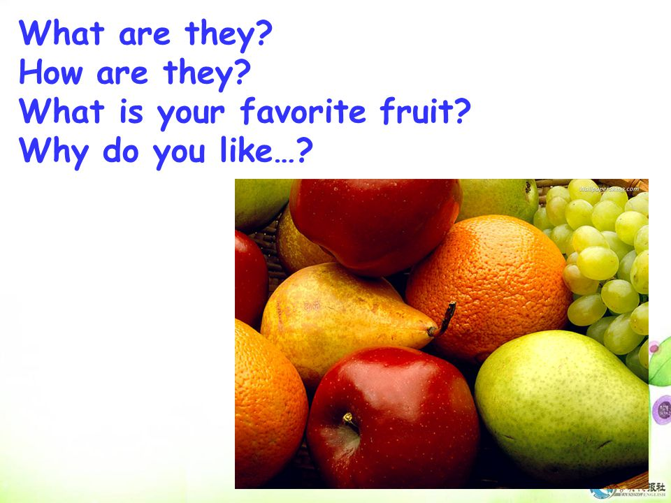 What are they How are they What is your favorite fruit Why do you like…