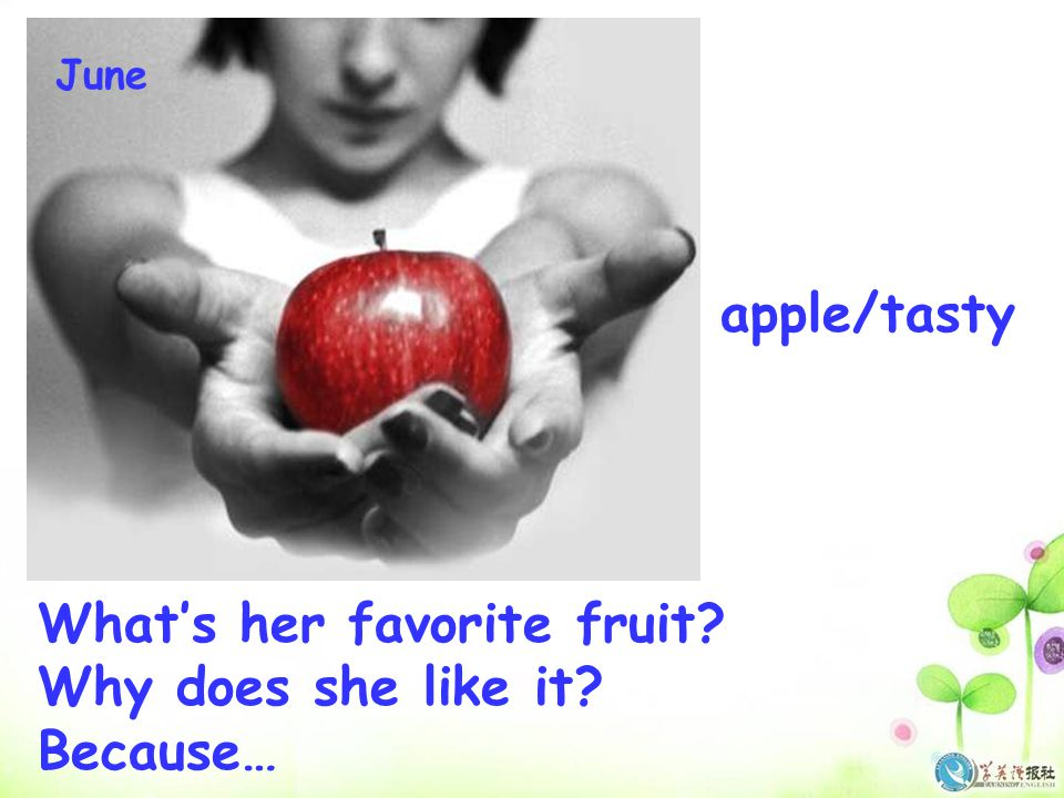 What's her favorite fruit Why does she like it Because…