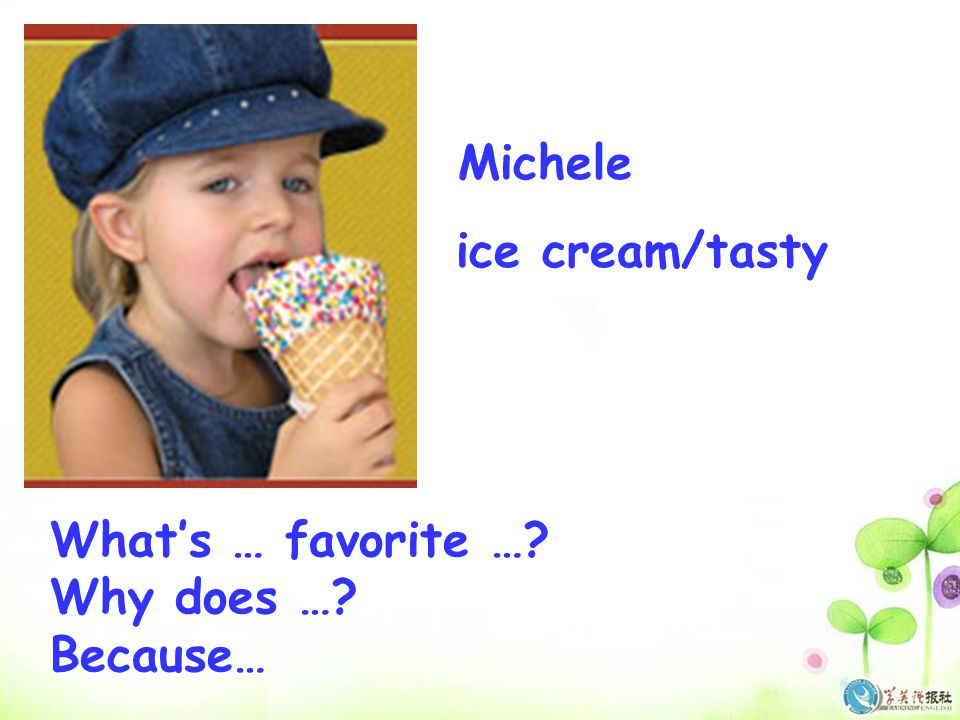 Michele ice cream/tasty What's … favorite … Why does … Because…