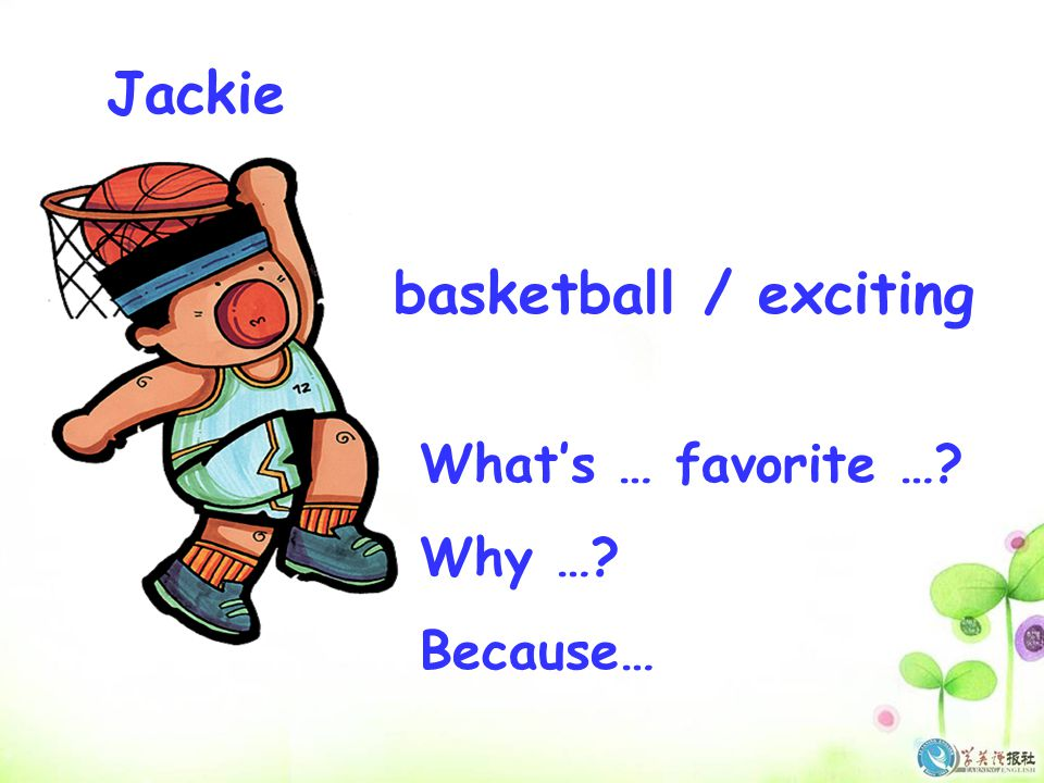 Jackie basketball / exciting What's … favorite … Why … Because…