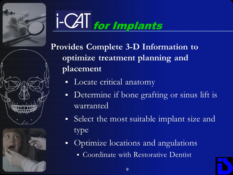 for Implants Provides Complete 3-D Information to optimize treatment planning and placement. Locate critical anatomy.