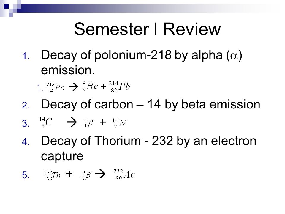 Semester I Review Decay of polonium-218 by alpha () emission.
