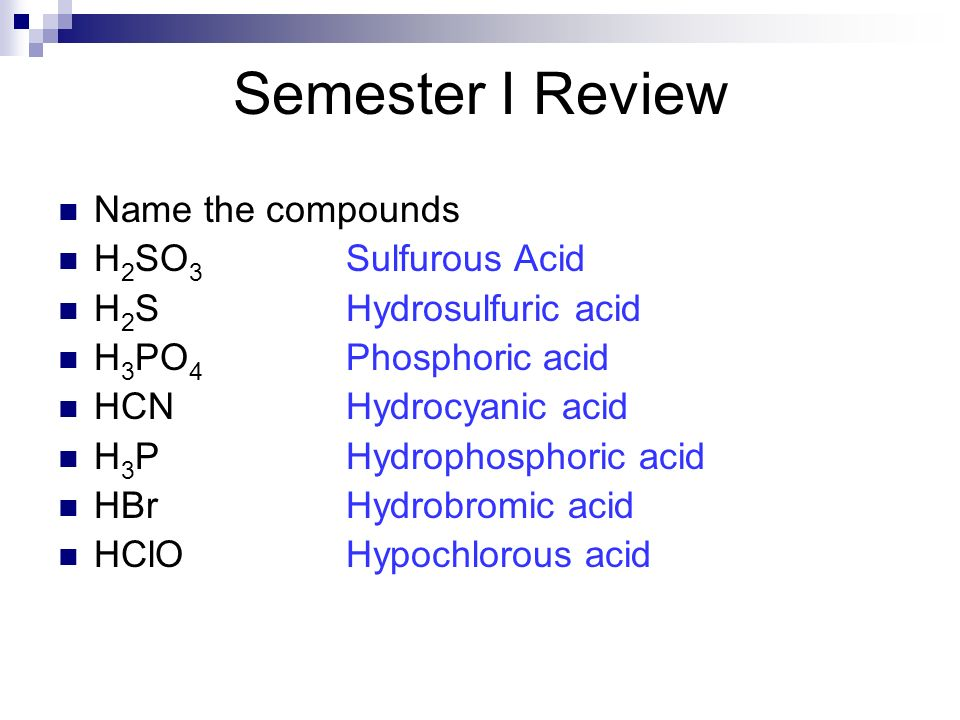 Semester I Review Name the compounds H2SO3 Sulfurous Acid