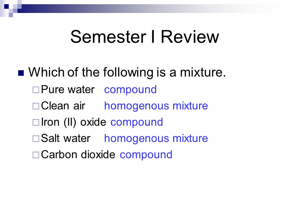 Semester I Review Which of the following is a mixture.