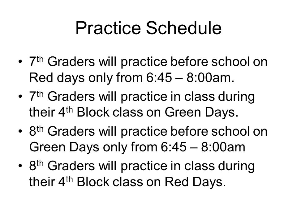 Practice Schedule 7th Graders will practice before school on Red days only from 6:45 – 8:00am.