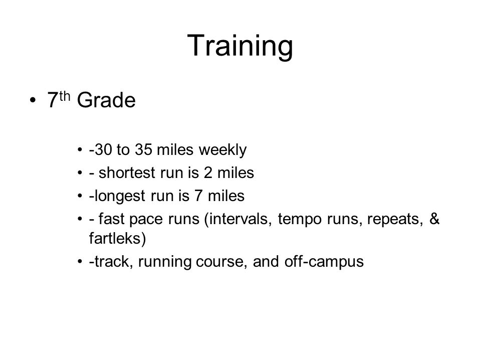 Training 7th Grade -30 to 35 miles weekly - shortest run is 2 miles