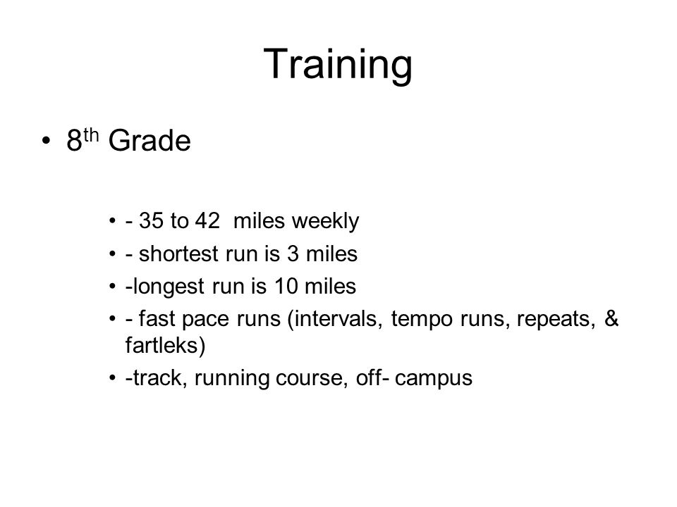 Training 8th Grade - 35 to 42 miles weekly - shortest run is 3 miles