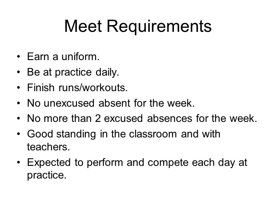 Meet Requirements Earn a uniform. Be at practice daily.