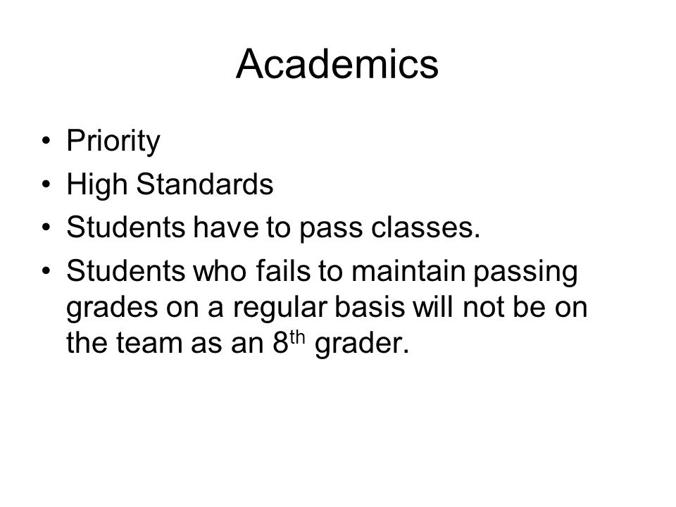Academics Priority High Standards Students have to pass classes.