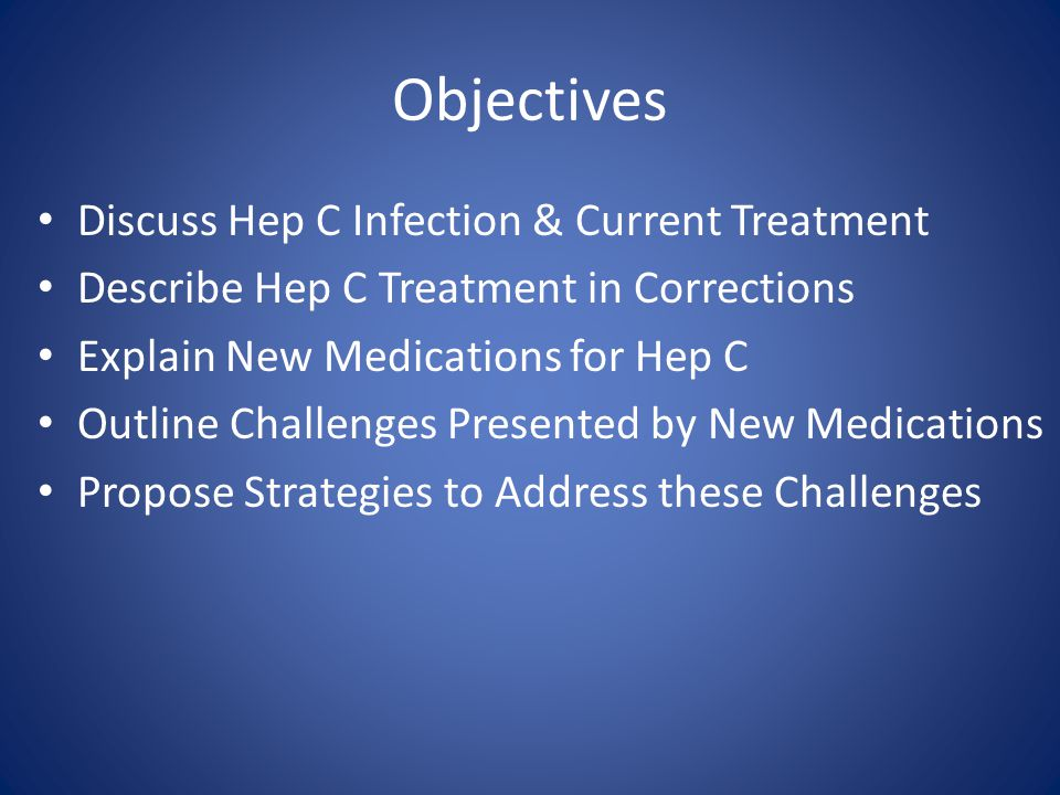 Objectives Discuss Hep C Infection & Current Treatment