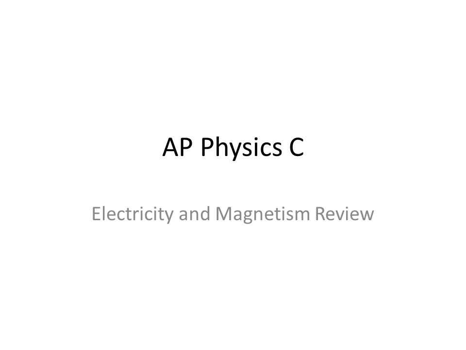 Electricity and Magnetism Review