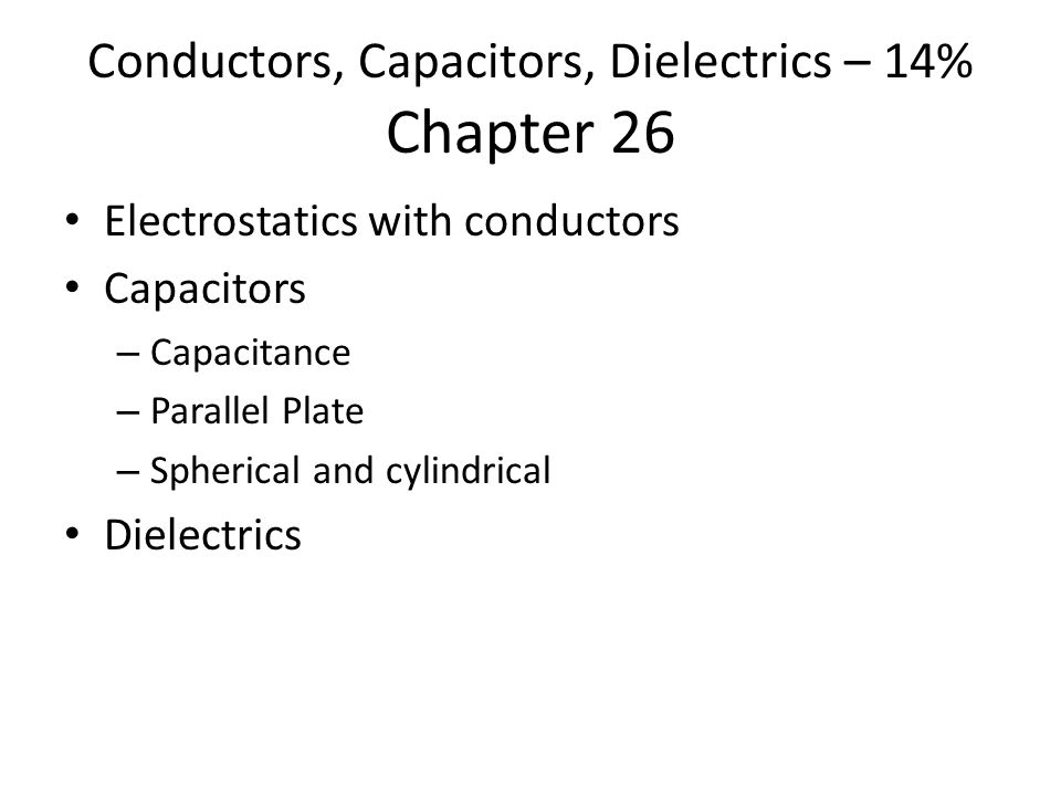 Conductors, Capacitors, Dielectrics – 14% Chapter 26