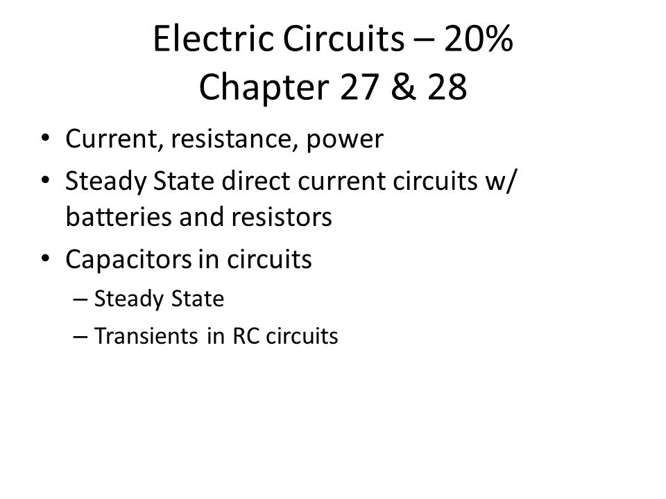 Electric Circuits – 20% Chapter 27 & 28