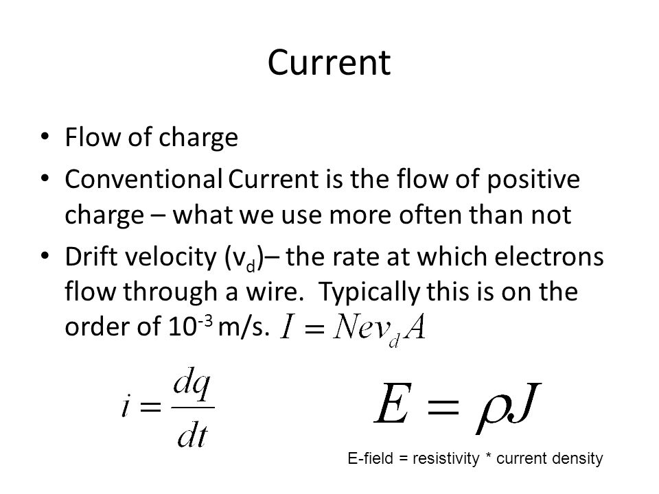Current Flow of charge. Conventional Current is the flow of positive charge – what we use more often than not.