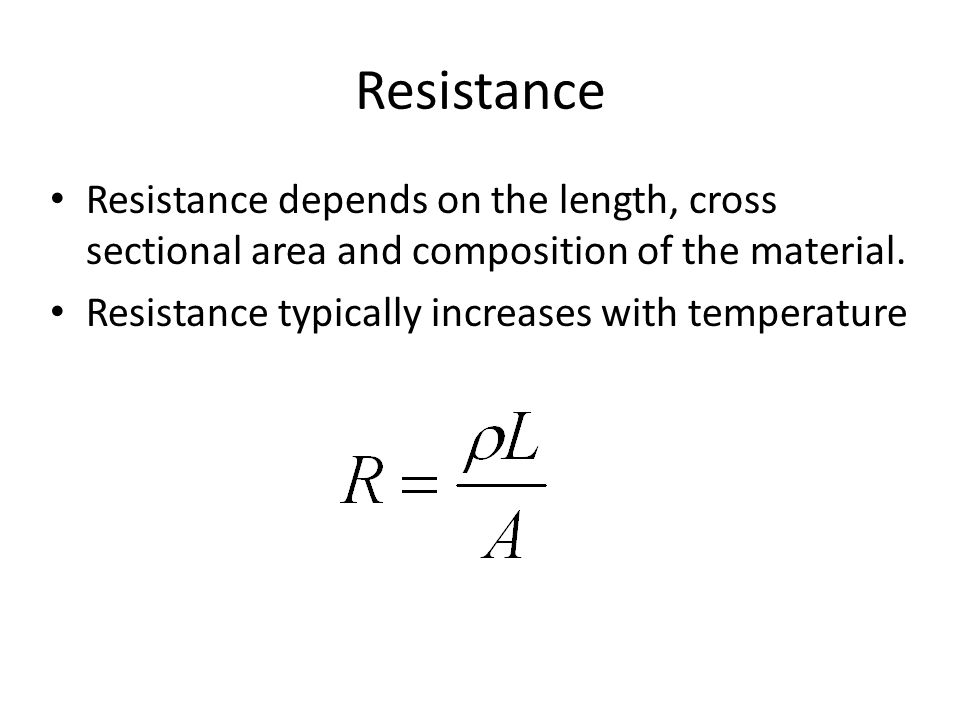 Resistance Resistance depends on the length, cross sectional area and composition of the material.