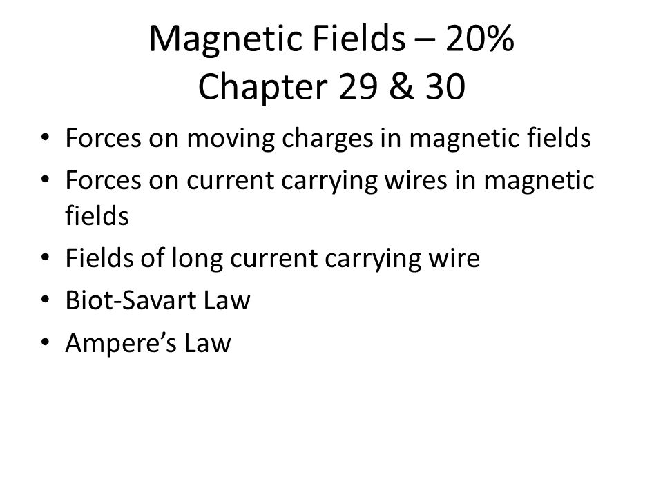 Magnetic Fields – 20% Chapter 29 & 30