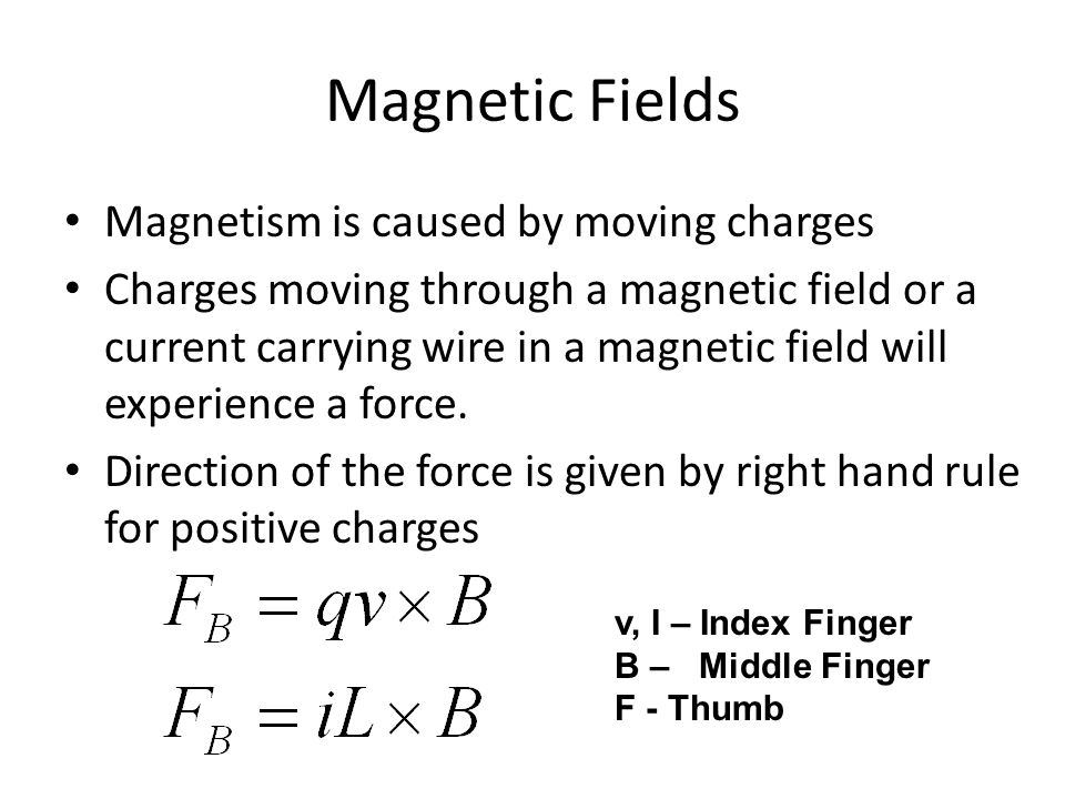 Magnetic Fields Magnetism is caused by moving charges