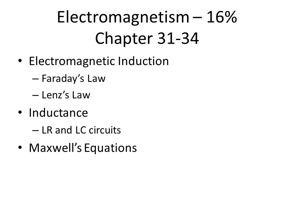 Electromagnetism – 16% Chapter 31-34