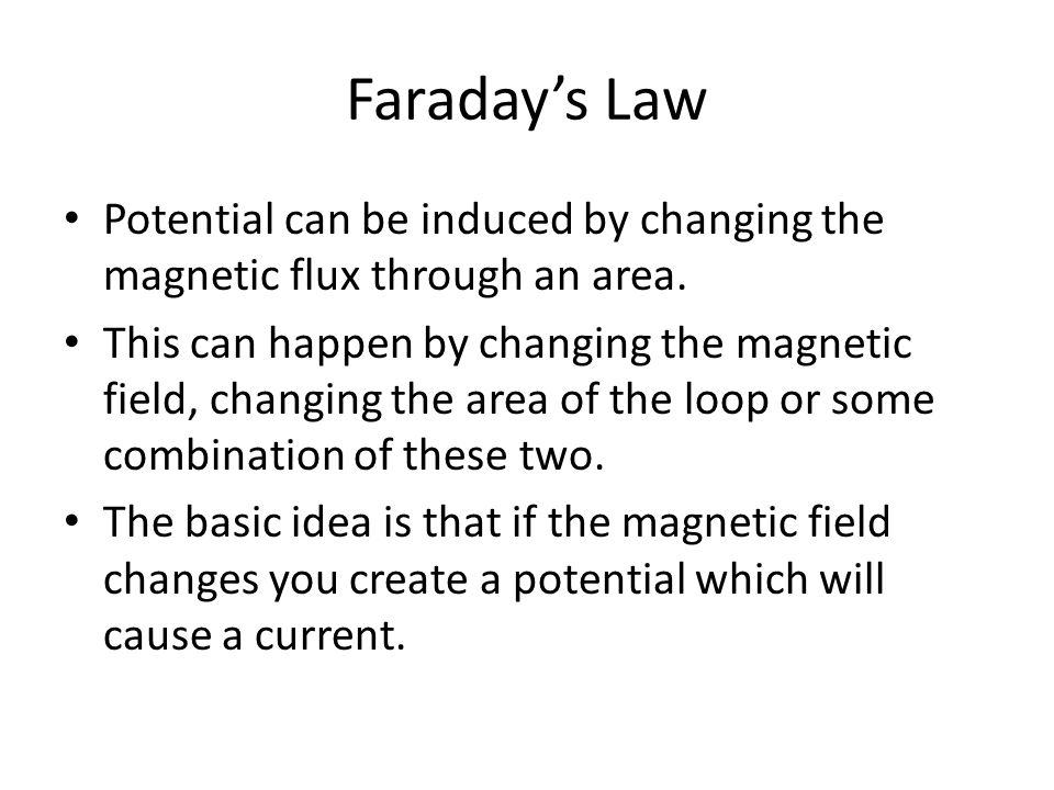 Faraday's Law Potential can be induced by changing the magnetic flux through an area.