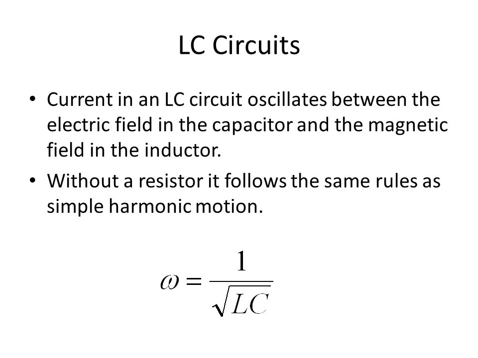 LC Circuits Current in an LC circuit oscillates between the electric field in the capacitor and the magnetic field in the inductor.