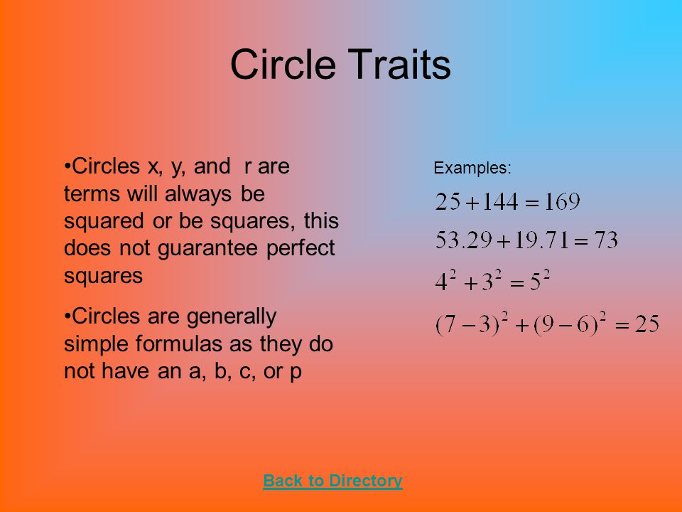Circle Traits Circles x, y, and r are terms will always be squared or be squares, this does not guarantee perfect squares.